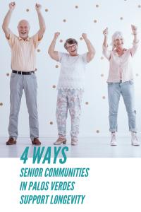 4 Ways Senior Communities In Palos Verdes Support Longevity